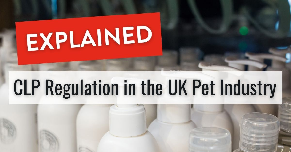 CLP Regulation in the UK Pet Industry – Explained