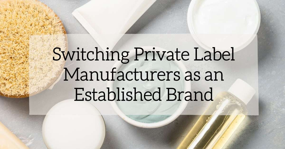 Switching Private Label Manufacturers as an Established Brand