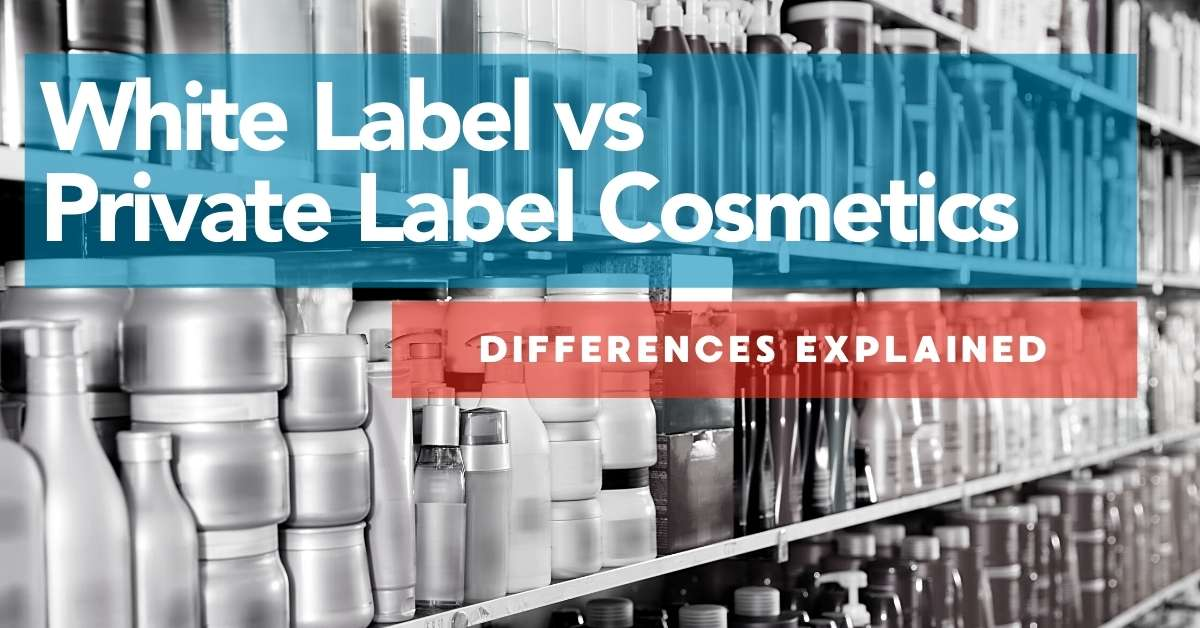 White Label vs Private Label Cosmetics – Differences Explained